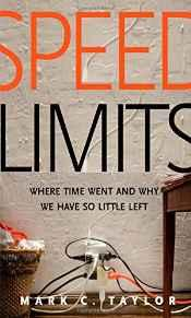Speed Limits: Where Time Went and Why We Have So Little LeftTaylor, Mark C. - Product Image