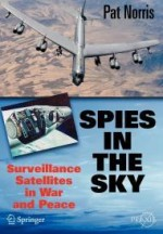 Spies in the Sky: Surveillance Satellites in War and Peace (Springer Praxis Books / Space Exploration)by: Norris, Pat - Product Image