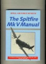 Spitfire V Manual, The : Official Air Publication for the Spitfire F.VA, F.VB, F.VC, LF.VB and LF.VC, 1941-45 (R.A.F.Museum)by: Ministry, Air - Product Image