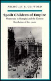 Spoilt Children of Empire: Westerners in Shanghai and the Chinese Revolution of the 1920sby: Clifford, Nicholas R. - Product Image