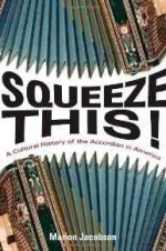 Squeeze This!: A Cultural History of the Accordion in America (Folklore Studies in Multicultural World)by: Jacobson, Marion - Product Image