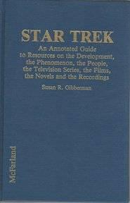 Star trek: an annotated guide to resources on the development, the phenomenon, the people, the television series, the films, the novels, and the recordingsGibberman, Susan R. - Product Image