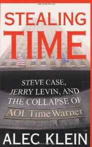 Stealing Time: Steve Case, Jerry Levin, and the Collapse of AOL Time WarnerKlein, Alec - Product Image