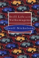 Still Life with Volkswagensby: Nicholson, Geoff - Product Image
