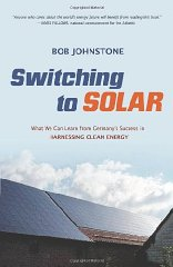 Switching to Solar: What We Can Learn from Germany's Success in Harnessing Clean Energyby: Johnstone, Bob - Product Image