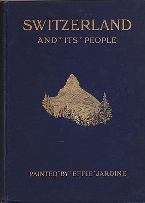 Switzerland and Its PeopleRook, Clarence, Effie Jardine (painter) , Illust. by: Effie Jardine - Product Image