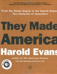 THEY MADE AMERICA: FROM THE STEAM ENGINE TO THE SEARCH ENGINE: TWO CENTURIES OF INNOVATORSEvans, Harold - Product Image
