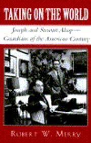 Taking on the World - Joseph and Stewart Alsop Guardians of the American Centuryby: Merry, Robert W. - Product Image