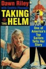 Taking the Helm: One of America's Top Sailors Tells Her Storyby: Riley, Dawn - Product Image