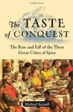 Taste of Conquest, The: The Rise and Fall of the Three Great Cities of Spiceby: Krondl, Michael - Product Image