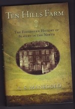 Ten Hills Farm: The Forgotten History of Slavery in the North (SIGNED COPY)by: Manegold, C.S. - Product Image