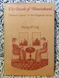 "The Bonds of Womanhood - ""Woman's Sphere"" in New England 1780-1835by: Cott, Nancy F. - Product Image"