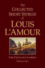 The Collected Short Stories of Louis L'Amour: The Frontier Stories Volume Oneby: L'Amour, Louis - Product Image