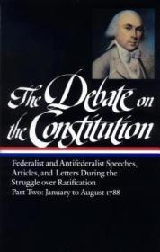 The Debate on the Constitution : Federalist and Antifederalist Speeches, Articles and Letters During the Struggle over Ratification, Part Two: January to August 1788 Bailyn (Ed.), Barnard - Product Image