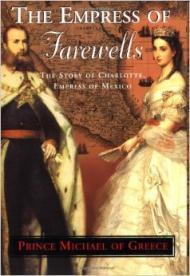 The Empress of Farewells : The Story of Charlotte, Empress of Mexico.by: Prince Michael of Greece - Product Image