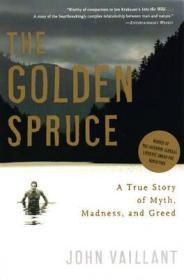 The Golden Spruce: A True Story of Myth, Madness, and Greedby: Vaillant, John - Product Image