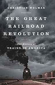 The Great Railroad Revolution: The History of Trains in AmericaWolmar, Christian - Product Image