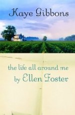 The Life All Around Me By Ellen Fosterby: Gibbons, Kaye - Product Image