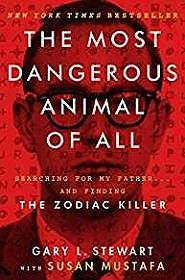 The Most Dangerous Animal of All: Searching for My Father and Finding the Zodiac KillerStewart, Gary L. - Product Image