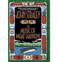The Music of What Happensby: Straley, John - Product Image