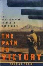 The Path to Victory: The Mediterranean Theater in World War IIby: Porch, Douglas - Product Image