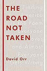 The Road Not Taken: Finding America in the Poem Everyone Loves and Almost Everyone Gets Wrong (SIGNED)Orr, David - Product Image