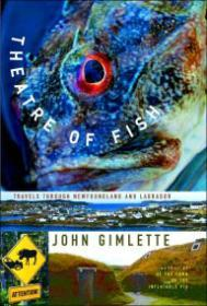 Theatre of Fish: Travels Through Newfoundland and Labradorby: Gimlette, John - Product Image