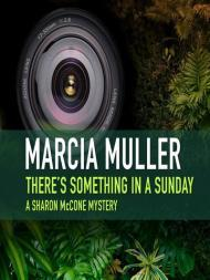 There's Something in a Sunday: A Sharon McCone Mysteryby: Muller, Marcia - Product Image