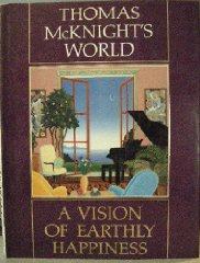 Thomas McKnight's World: A Vision of Earthly Happinessby: McKnight, Thomas - Product Image