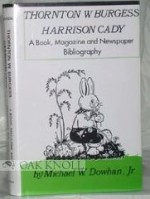 Thornton W. Burgess, Harrison Cady : a book, magazine, and newspaper bibliographyby: Dowhan, Michael W. - Product Image