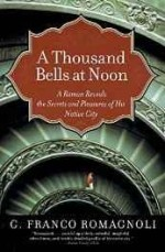 Thousand Bells at Noon, A: A Roman Reveals the Secrets and Pleasures of His Native Cityby: Romagnoli, G. Franco - Product Image
