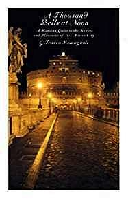Thousand Bells at Noon, A: A Roman's Guide to the Secrets and Pleasures of His Native CityRomagnoli, Franco G. - Product Image