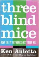 Three blind mice: how the TV networks lost their wayby: Auletta, Ken - Product Image