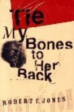 Tie My Bones to Her Backby: Jones, Robert F. - Product Image