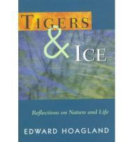 Tigers & Ice: Reflections on Nature and Lifeby: Hoagland - Product Image