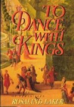 To Dance With Kings: A Novel of Versaillesby: Laker, Rosalind - Product Image
