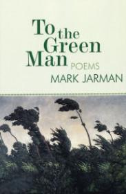 To The Green Man: PoemsJarman, Mark - Product Image