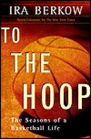 To The Hoop: The Seasons of a Basketball Lifeby: Berkow, Ira - Product Image