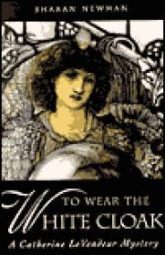 To Wear The White Cloak: A Catherine LeVendeur Mysteryby: Newman, Sharan - Product Image