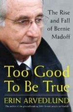 Too Good to Be True: The Rise and Fall of Bernie Madoffby: Arvedlund, Erin - Product Image