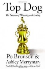 Top Dog: The Science of Winning and Losingby: Bronson, Po - Product Image