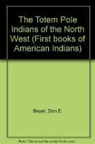 Totem Pole Indians of the Northwest, Theby: Beyer, Don E. - Product Image
