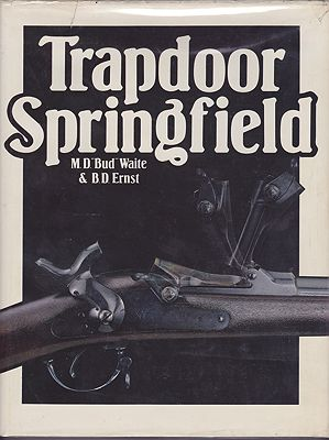 "Trapdoor Springfield: The United States Springfield Single-Shot Rifle:1865-1893Waite, M.D. ""Bud"" and B.D. Ernst - Product Image"