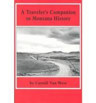Traveler's Companion to Montana Historyby: West, Carroll Van - Product Image