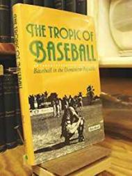 Tropic of Baseball, The - Baseball in the Dominican Republicby: Ruck, Rob - Product Image