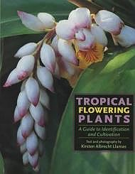 Tropical Flowering Plants: A Guide to Identification and CultivationLlamas, Kirsten Albrecht - Product Image