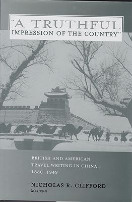 Truthful Impression of the Country, A British and American Travel Writing in China, 1880-1949Clifford, Nicholas R. - Product Image