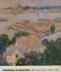 Twachtman in Gloucester: His Last Years, 19001902by: Hale, John Douglass - Product Image