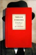 Twelve Fingers: Biography of an Anarchist: A Novelby: Soares, Jo - Product Image