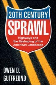 Twentieth Century Sprawl: Highways and the Reshaping of the American Landscapeby: Gutfreund, Owen D. - Product Image